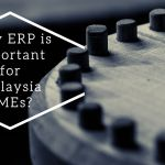 Why ERP is important for Malaysia SMEs?