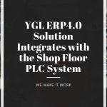 YGL ERP4.0 Solution Integrates with the Shop Floor PLC System