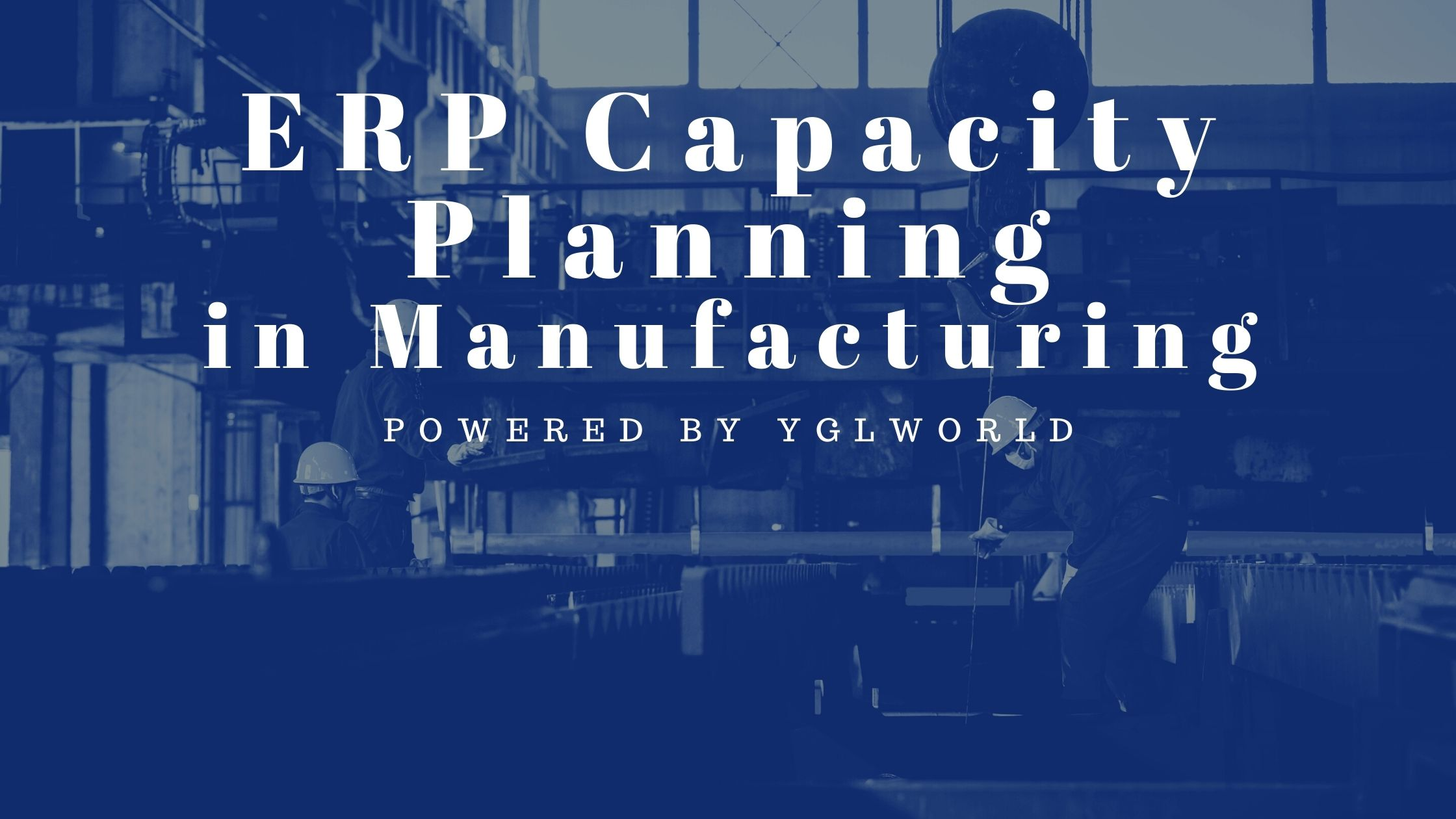 ERP Capacity Planning in Manufacturing   YGL ERP4.0
