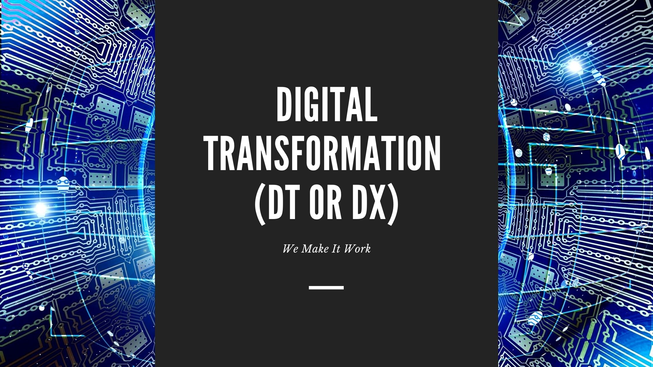 Looking to Achieve Digital Transformation (DT or DX)?