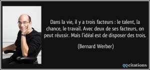 citation-dans-la-vie-il-y-a-trois-facteurs-le-talent-la-chance-le-travail-avec-deux-de-ses-facteurs-bernard-werber-195154
