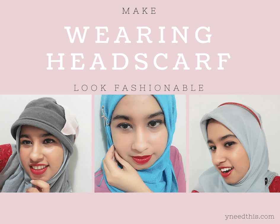 Make wearing headscarf look fashionable
