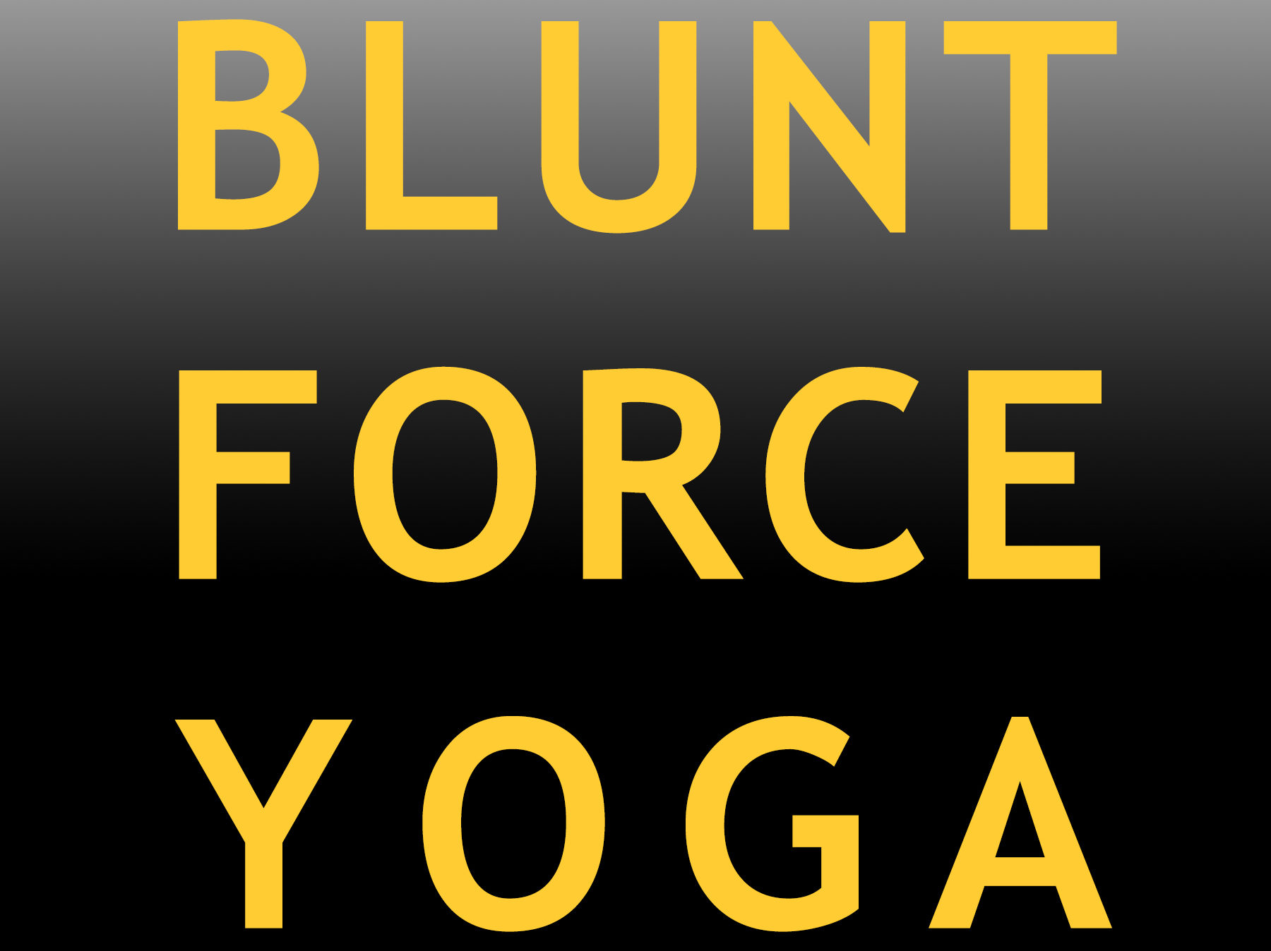 Blunt Force Yoga