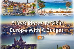 5 Best Places To Visit Europe With A Budget