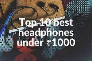 Top 10 Best Earphones under ₹1000