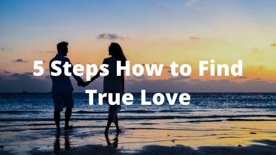 5 Steps to Find True Love