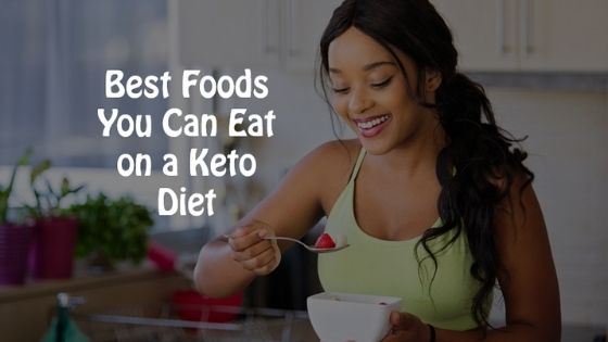Best Foods You Can Eat on a Keto Diet