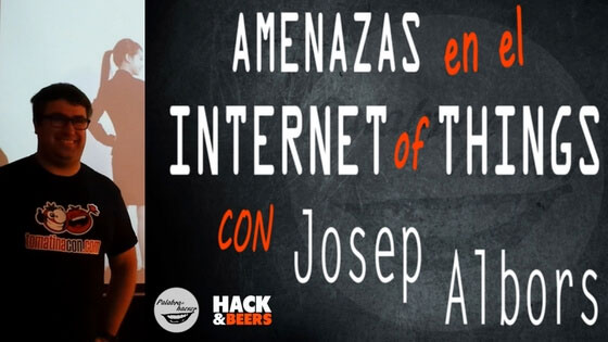 Amenazas en el Internet of Things charla de Josep Albors en la comunidad Hack&Beers.