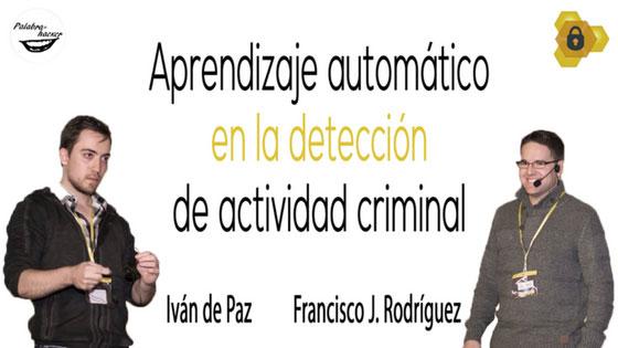 Aprendizaje automático en la detección de actividad criminal charla de Iván de Paz y Francisco J. Rodríguez en HoneyCON