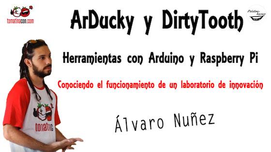 ArDucky y DirtyTooth, herramientas con arduino y Raspberry Pi, charla de Álvaro Nuñez en TomatinaCON.