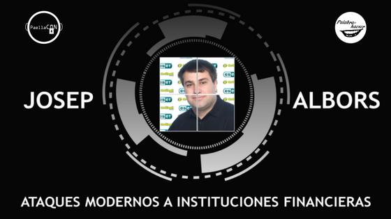 Ataques modernos a instituciones financieras charla de Josep Albors en PaellaCON