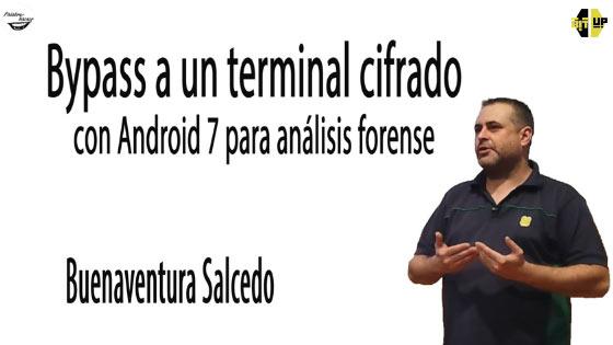 Bypass a un terminal cifrado con Android 7 para análisis forense, charla de Buenaventura Salcedo