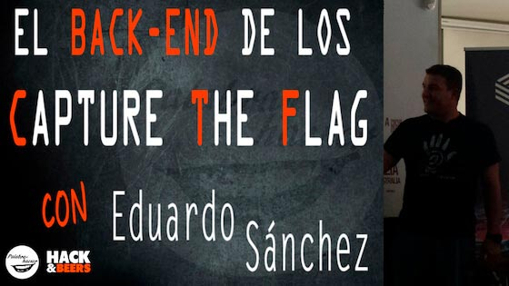 El Back-End de los Capture the Flag CTF, charla de Edu Sánchez en Hack&Beers.