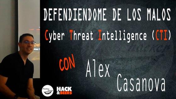Defendiéndome de los malos. Cyber Threat Intelligence, charla de Alex Casanova en H&B