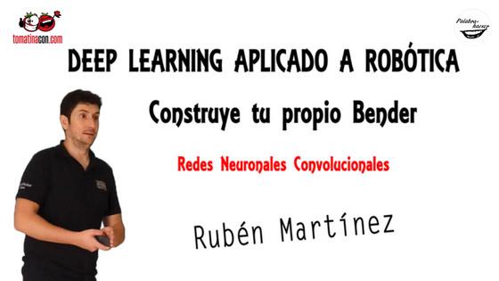 Deep learning aplicado a robótica. Redes neuronales convolucionales charla de Rubén Martínez en TomatinaCON.