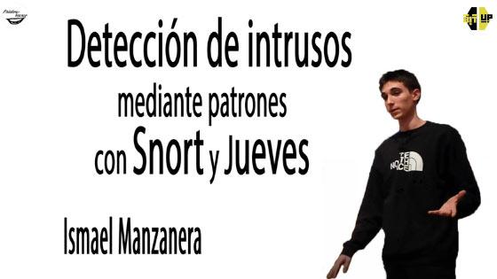 Detección de intrusos mediante patrones con los programas Snort y Jueves, charla de Ismael Manzanera en BitUp.
