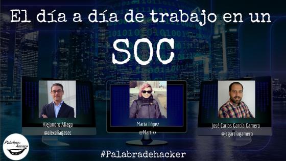 El día a día de trabajo en un SOC, ciberdebate en Palabra de hacker.