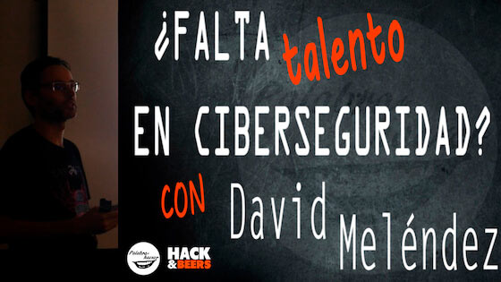¿Falta talento en ciberseguridad?, una charla de David Meléndez en HackandBeers.