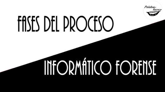 Fases del proceso informático forense