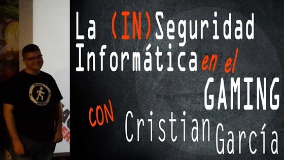 Charla sobre seguridad gaming, de Cristian García.