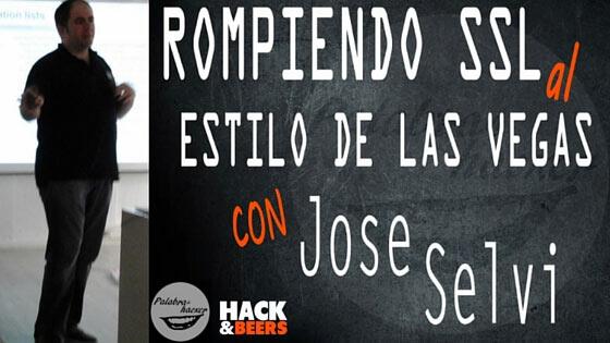 Rompiendo SSL charla de Jose Selvi en la comunidad Hack&Beers.