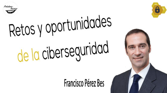 Retos regulatorios y oportunidades de la ciberseguridad, charla de Francisco Pérez Bes en HoneyCON.