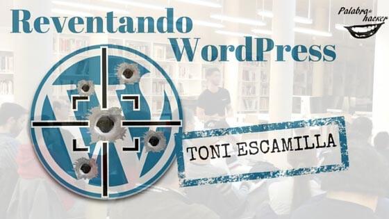 Reventando WordPress charla de Toni Escamilla en WordPress Valencia.