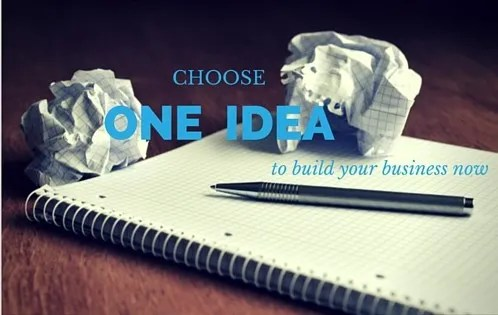 How To Choose One Business Idea To Build Now