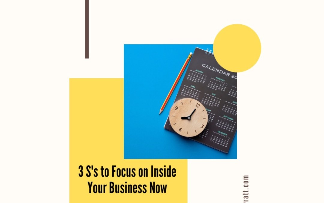 3 S's to Focus on in your business right now