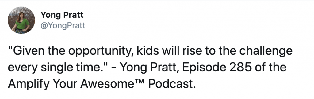 """Given the opportunity, kids will rise to the challenge every single time"" - Yong Pratt - Amplify Your Awesome™ Podcast"