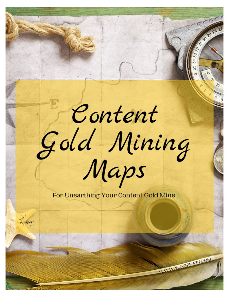 Content Gold Mining Maps - Yong Pratt - Amplify Your Awesome™