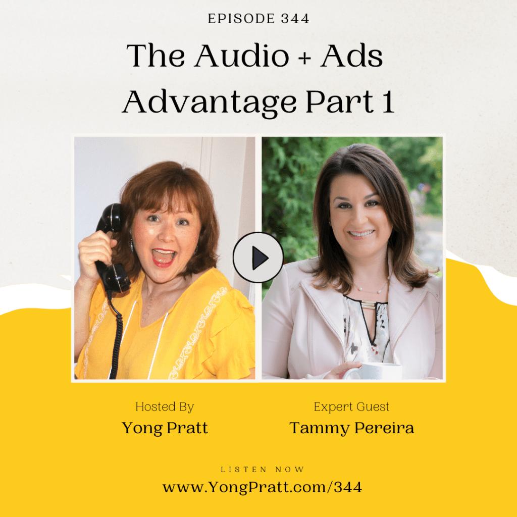The Audio + Ads Advantage - Yong Pratt - Tammy Pereira