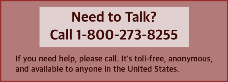 "A rose-colored banner with brown letters says, ""Need to talk? Call 1-800-273-8255. If you need help, please call. It's toll-free, anonymous, and available to anyone in the United States."""