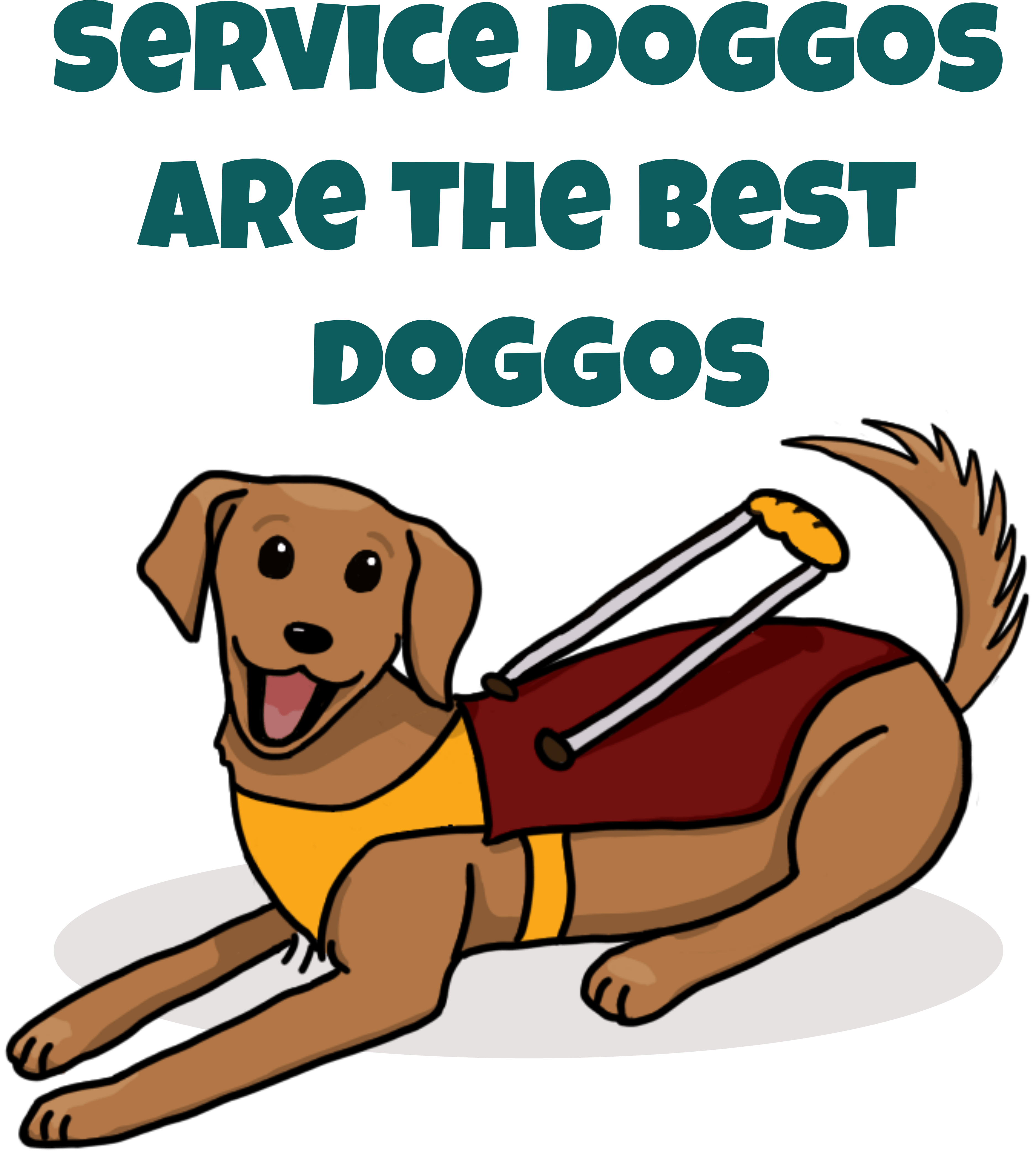 "A cartoon of a light brown dog with floppy ears, a wagging tail, and a big smile. The dog is wearing a red and yellow guiding harness on its back. Above in blocky dark green letters it says ""Service Doggos Are The Best Doggos"" in all caps."