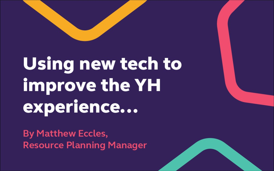 Using new tech to improve the YH experience, by Matthew Eccles