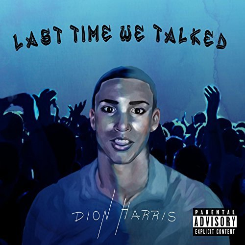 """Listen Up: Dion Harris Highlights Self-Growth in """"Last Time We Talked"""""""