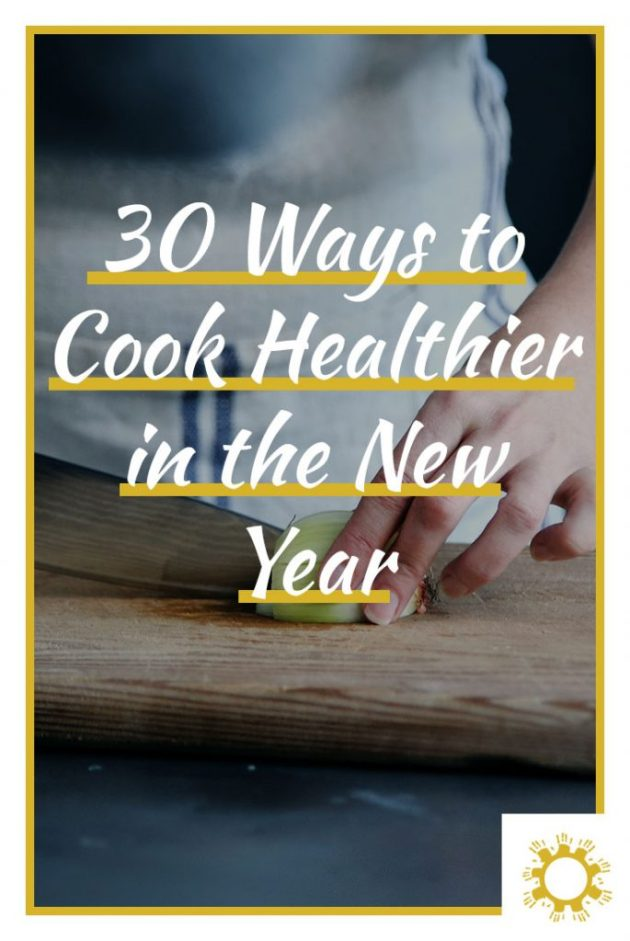 30 Ways to Cook Healthier in the New Year