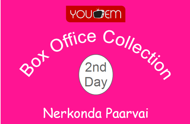 Nerkonda Paarvai 2nd Day Box Office Collection