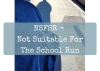 NSFSR – Not Suitable For The School Run