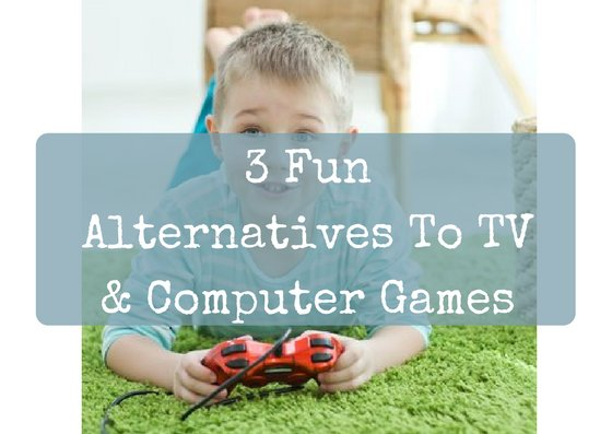 Alternatives to TV and Computer games for kids