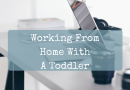 Office Joys: Working From Home With A Toddler