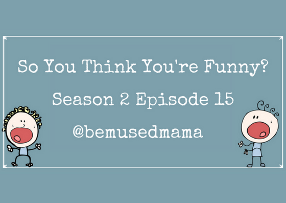 So You Think You're Funny? Season 2, Episode 15 – @BemusedMama