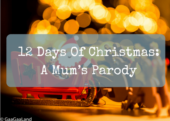 12 Days Of Christmas Parody.12 Days Of Christmas A Mum S Parody You Have To Laugh