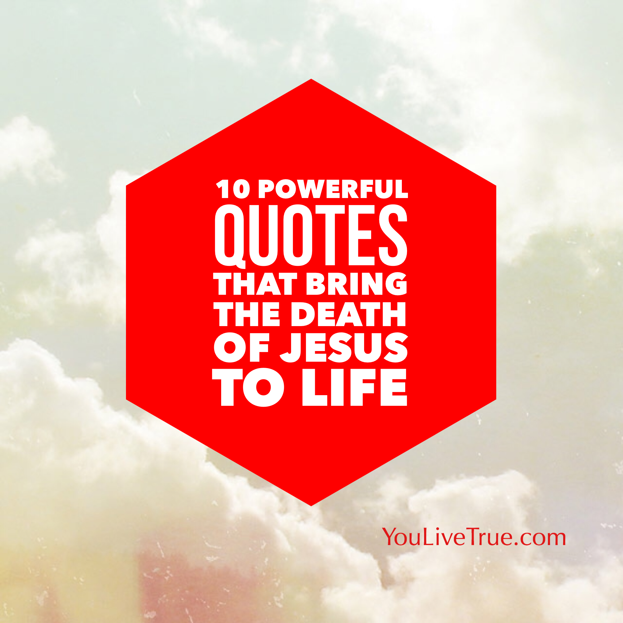 Some Good Quotes On Life 10 Powerful Quotes That Bring Life To The Death Of Jesus  Live True