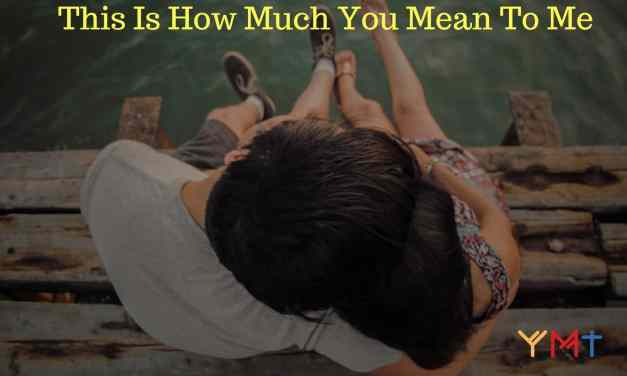 This Is How Much You Mean To Me <3 And Yes, I Love You <3