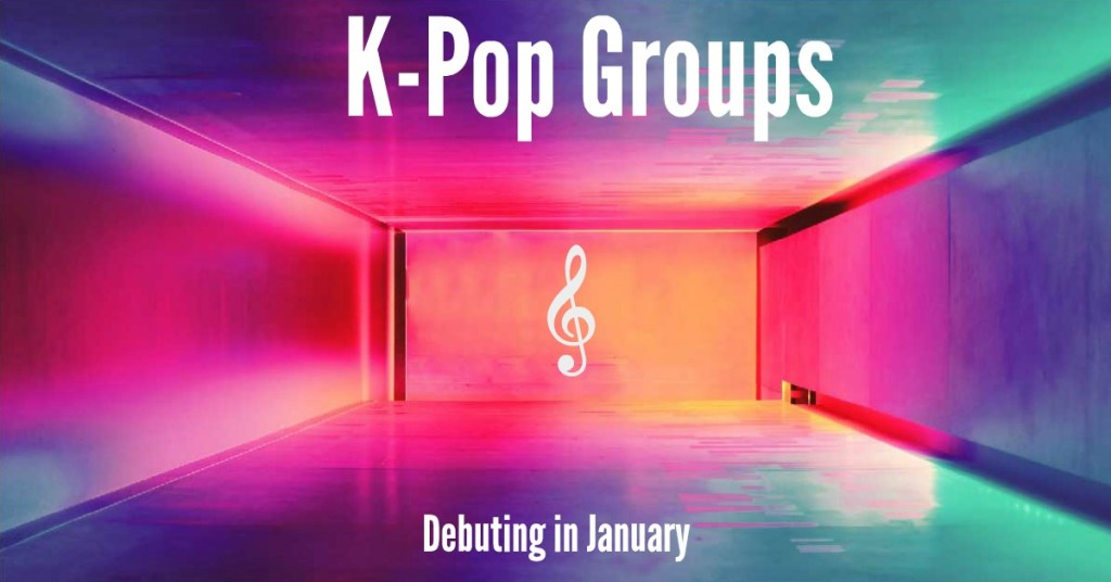 Kpop Groups Debuting In January