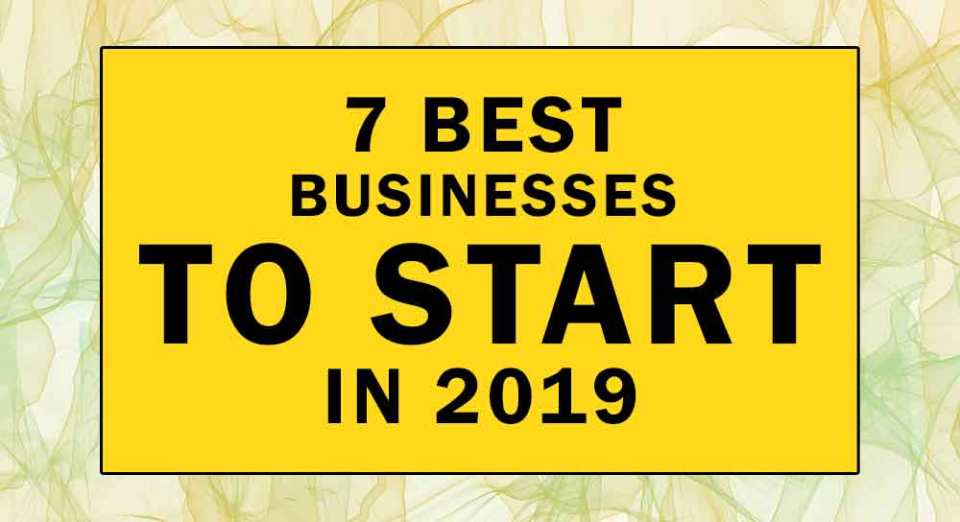 Best Business To Start In 2019 7 Best Businesses to Start in 2019: Profitable Business Ideas