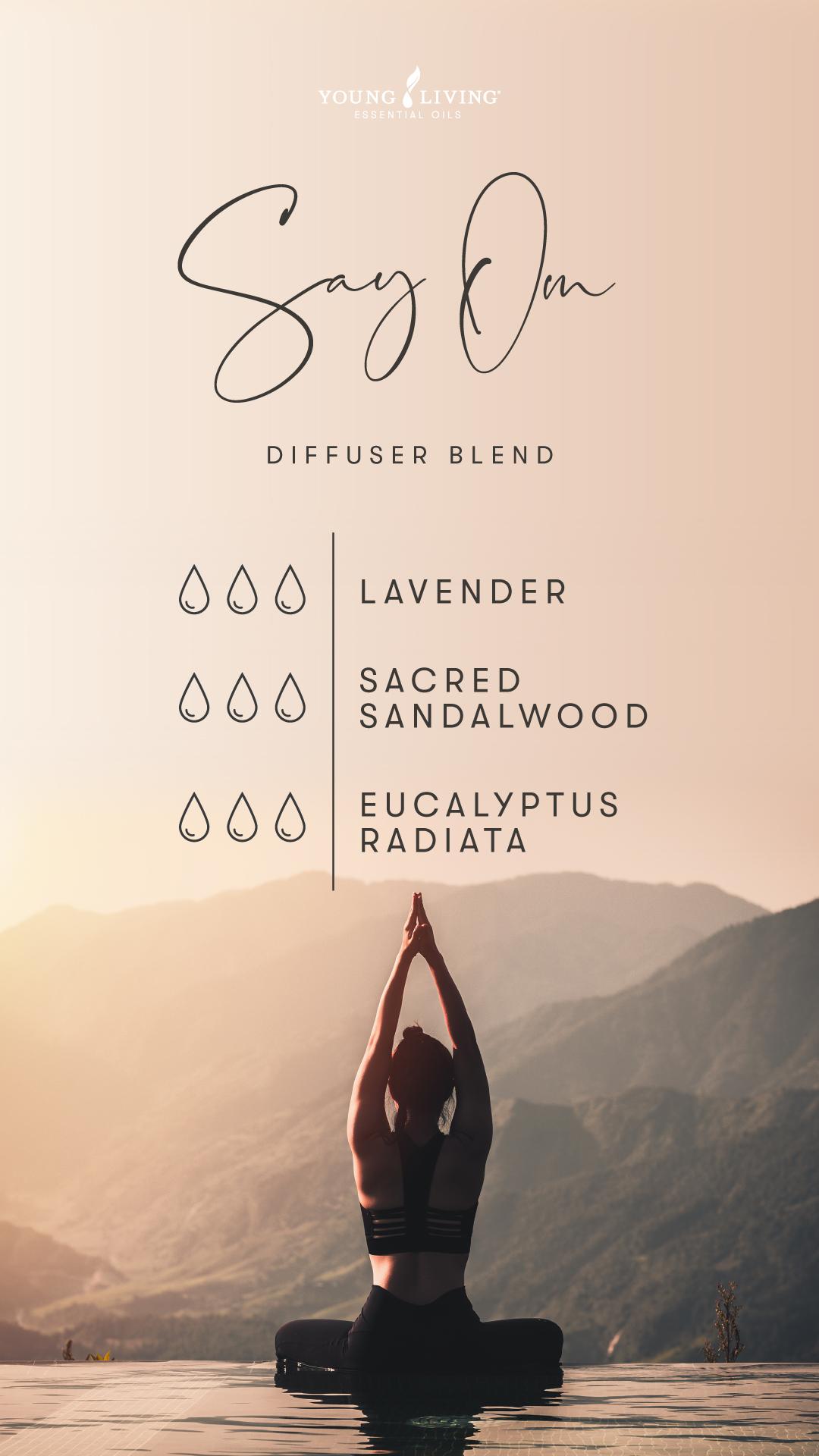 Say Om Diffuser Blend - 3 drops Lavender, 3 drops Sacred Sandalwood, 3 drops Eucalyptus Radiata
