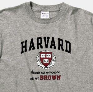 Harvard. Because not everyone can get into Brown.