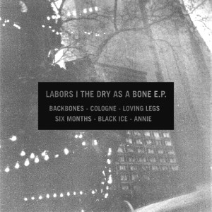 Labors - The Dry As A Bone EP